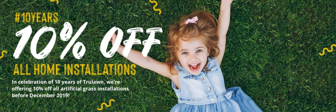 10 Years of Trulawn Sale - 10% off all home installations